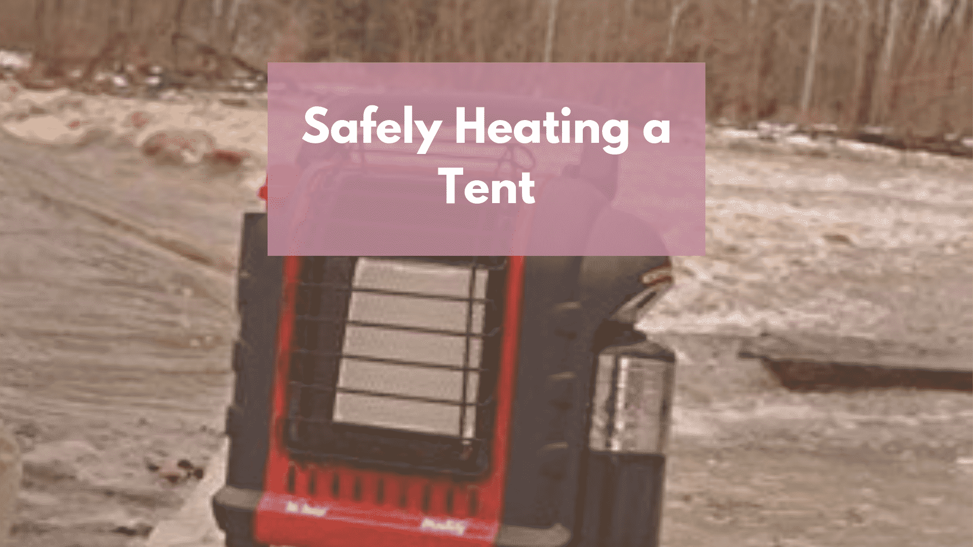 Safely Heating a Tent with a Propane Heater