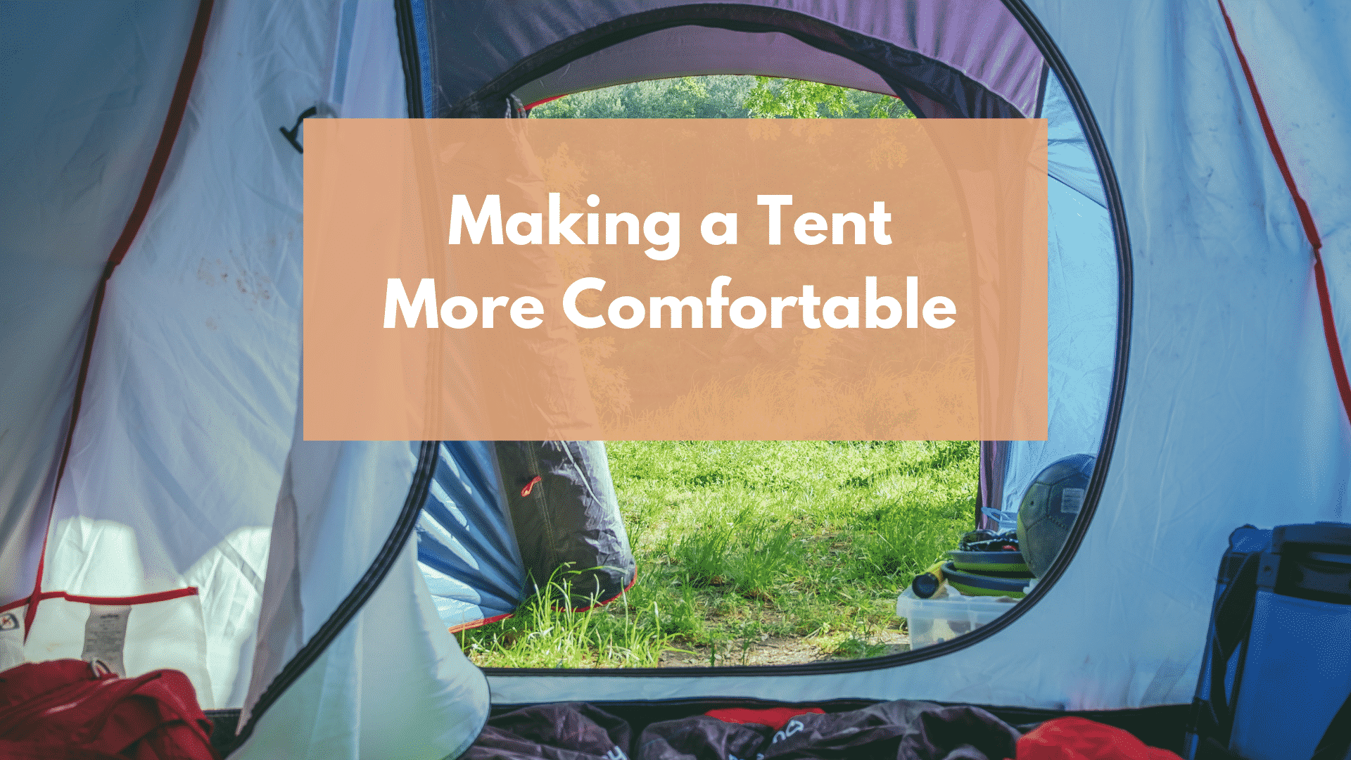 Making a tent more comfortable