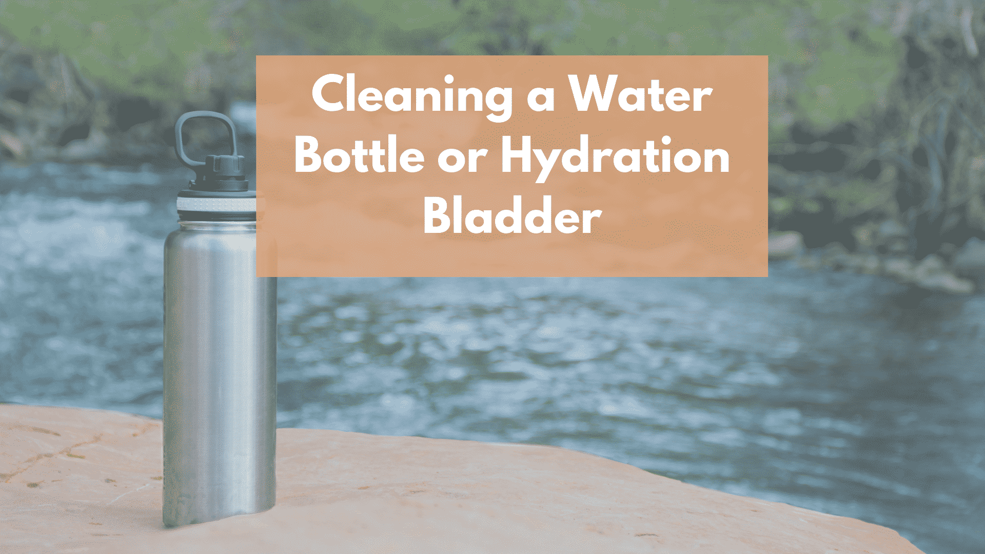 Clean a water bottle or hydration bladder