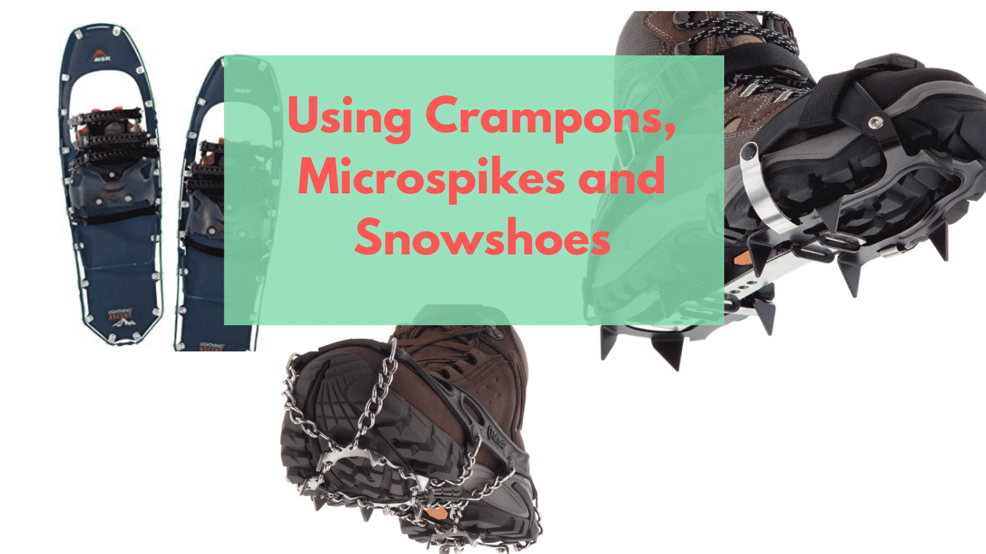 When to Use Crampons Microspikes and Snowshoes